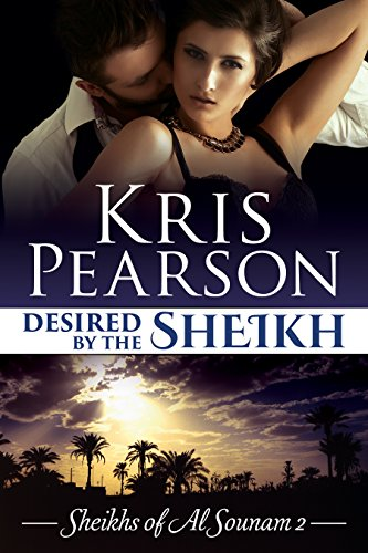 Book: Desired by the Sheikh - sexy contemporary love story (Sheikhs of Al Sounam Book 2) by Kris Pearson