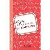 50 exercices pour s'affirmerpar Philippe Auriol