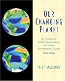 img - for Our Changing Planet An Introduction to Earth System Science and Global Environmental Change [3rd Edition] by Mackenzie, Fred T. [Prentice Hall,2002] [Paperback] 3RD EDITION book / textbook / text book