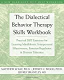 img - for The Dialectical Behavior Therapy Skills Workbook: Practical DBT Exercises for Learning Mindfulness, Interpersonal Effectiveness, Emotion Regulation & ... Tolerance (New Harbinger Self-Help Workbook) book / textbook / text book