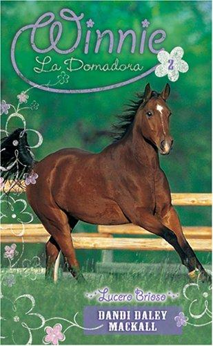 Lucero Brioso (Winnie La Domadora/ Winnie the Horse Gentler)
