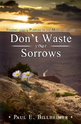 Dont Waste Your Sorrows: New Insight Into God's Eternal Purpose for Each Christian in the Midst of Life's Greatest Adversities PDF