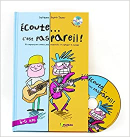 Ecoute. c'est pas pareil ! [enr. sonore] : 14 comparaisons sonores pour comprendre et expliquer la musique : 4-5 ans / Guillaume Saint-James.