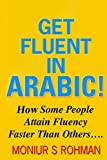 GET FLUENT IN ARABIC!: How Some People Attain Fluency Faster Than Others (learn arabic faster, contains language skills exercises to develop better fluency skills in 7 days, self help guide,