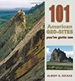 img - for 101 American Geo-Sites You've Gotta See (Geology Underfoot) 1st (first) by Albert B. Dickas (2012) Paperback book / textbook / text book