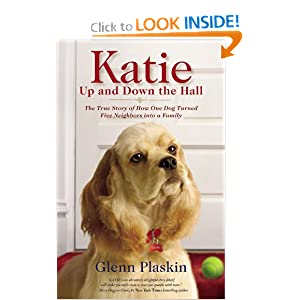 Katie Up and Down the Hall The True Story of How One Dog Turned Five Neighbors into a Family (9781599952567) Glenn Plaskin