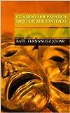 CUANDO SER ESPAÑOL DEJO DE SER EXOTICO (Spanish Edition)