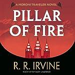 Pillar of Fire: A Moroni Traveler Novel   Robert R. Irvine