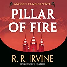 Pillar of Fire: A Moroni Traveler Novel (       UNABRIDGED) by Robert R. Irvine Narrated by Jeffrey Kafer