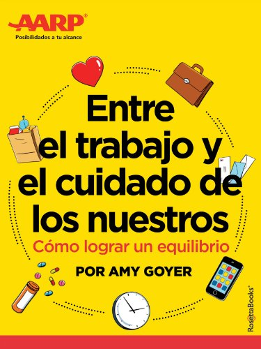 Entre el trabajo y el cuidado de los nuestros de Amy Goyer