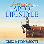 Living a Laptop Lifestyle: Reclaim Your Life by Making Money Online | Greg Scott,Fiona Scott