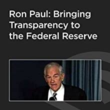 Ron Paul: Bringing Transparency to the Federal Reserve  by Ron Paul Narrated by Mark Calabria