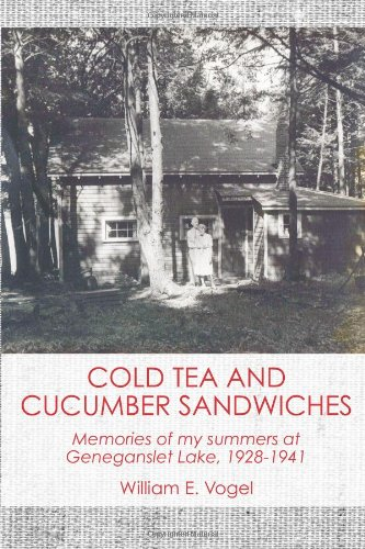 Cold Tea And Cucumber Sandwiches: Memories Of My Summers At Lake Geneganslet, 1928-1941
