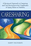 Caresharing: A Reciprocal Approach to Caregiving and Care Receiving in the Complexities of Aging, Illness or Disability [Paperback] [2010] (Author) Marty Richards