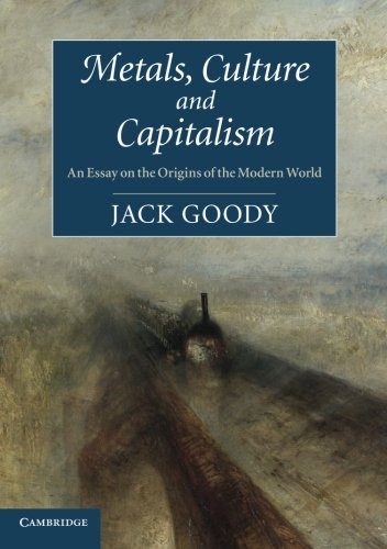 Metals, Culture and Capitalism: An Essay on the Origins of the Modern World