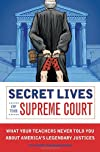 Secret Lives of the Supreme Court: What Your Teachers Never Told You About America&#39;s Legendary Justices