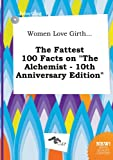 img - for Women Love Girth... the Fattest 100 Facts on the Alchemist - 10th Anniversary Edition book / textbook / text book