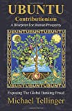 UBUNTU Contributionism - A Blueprint For Human Prosperity: Exposing the global banking fraud