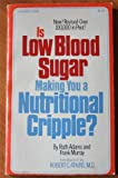 Is Low Blood Sugar Making You a Nutritional Cripple? (091596211X) by Ruth Adams