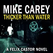Thicker Than Water: A Felix Castor Novel, Book 4 | Mike Carey