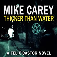Thicker Than Water: A Felix Castor Novel, Book 4 (       UNABRIDGED) by Mike Carey Narrated by Damian Lynch