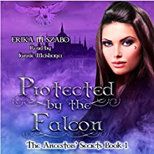 Protected by the Falcon: The Ancestors' Secrets, Volume 1 (       UNABRIDGED) by Erika M. Szabo Narrated by Jannie Meisberger