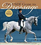 The USDF Guide to Dressage: The Official Guide of the United States Dressage Federation