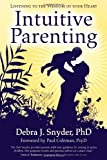 img - for Intuitive Parenting: Listening to the Wisdom of Your Heart [Paperback] [2010] (Author) Debra Snyder, Paul Coleman book / textbook / text book
