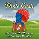 Our Red Hot Romance Is Leaving Me Blue: A Novel Audiobook by Dixie Cash Narrated by Holly Adams