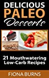 Delicious Paleo Desserts: 21 Mouthwatering Low-Carb Recipes (Delicious Paleo Recipes)