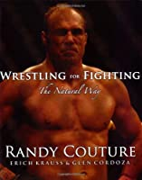 Wrestling for Fighting: The Natural Way: The Sport of Mixed Martial Arts