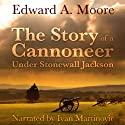 The Story of a Cannoneer Under Stonewall Jackson (       UNABRIDGED) by Edward A. Moore Narrated by Ivan Martinovic