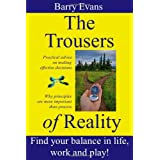 The Trousers of Reality- find balance and satisfaction in life, work and play: Why things like Agile, Lean, NLP, Systems Thinking & Theory of Constraints are essential for effective project managementby Barry Evans