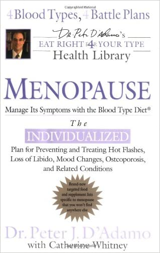 Menopause: Manage Its Symptoms with the Blood Type Diet (Dr. Peter J. D'adamo's Eat Right for Your Type Health Library)