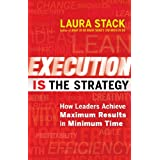 Execution IS the Strategy: How Leaders Achieve Maximum Results in Minimum Time ~ Laura Stack