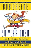 50 Year Dash: The Feelings, Foibles, and Fears of Being Half a Century Old (0385493010) by Greene, Bob