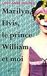 Marilyn, Elvis, le prince William et moi par Lucy-Anne Holmes