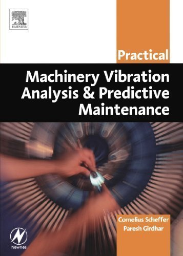 Practical Machinery Vibration Analysis and Predictive Maintenance (Practical Professional Books from Elsevier) 1st (first) Edition by Scheffer Ph.D MEng, Cornelius, Girdhar B.Eng (MechEng), Par published by Newnes (2004)