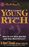 Rich Dad's Retire Young, Retire Rich: How to Get Rich Quickly and Stay Rich Forever! (0446678430) by Kiyosaki, Robert T.