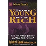 Rich Dad's Retire Young, Retire Rich: How to Get Rich Quickly and Stay Rich Forever! ~ Robert T. Kiyosaki