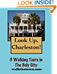 Look Up, Charleston! 3 Walking Tours...