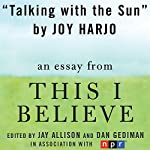 Talking with the Sun: A 'This I Believe' Essay | Joy Harjo