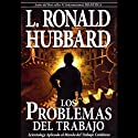 Los Problemas del Trabajo [The Problems of Work] (       UNABRIDGED) by L. Ron Hubbard Narrated by uncredited