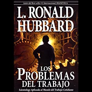 Los Problemas del Trabajo [The Problems of Work] | [L. Ron Hubbard]