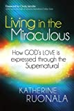 img - for Living in the Miraculous: How God's Love is Expressed Through the Supernatural book / textbook / text book