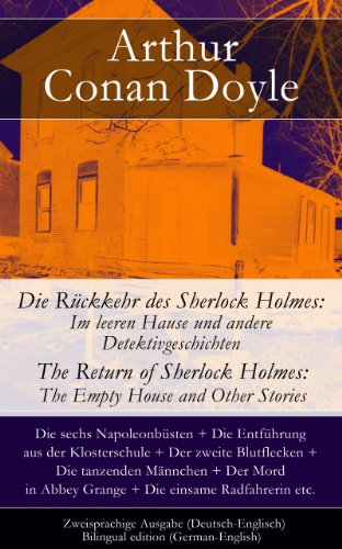 Arthur Conan Doyle - Die Rückkehr des Sherlock Holmes: Im leeren Hause und andere Detektivgeschichten / The Return of Sherlock Holmes: The Empty House and Other Stories - Zweisprachige Ausgabe (Deutsch-Englisch) / Bilingual edition (German-English)