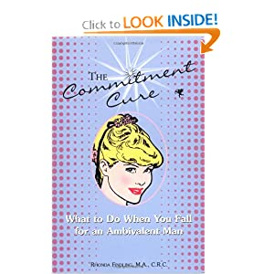 The Commitment Cure: What to Do When You Fall for an Ambivalent Man Rhonda Findling