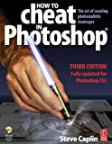 How to Cheat in Photoshop CS2: The art of creating photorealistic montages