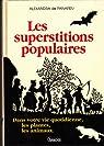Les superstitions populaires : les animaux, les plantes dans votre vie quotidienne : inspirées du