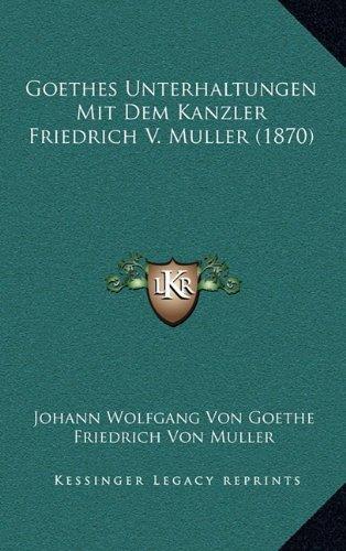 Goethes Unterhaltungen Mit Dem Kanzler Friedrich V. Muller (1870)